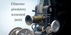 Filmowe premiery wrzesień 2018